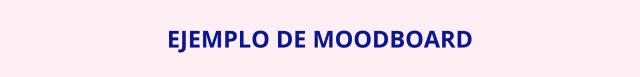 EJEMPLO-MOODBOARD